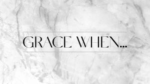Grace When...