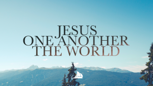 Jesus, One Another, The World