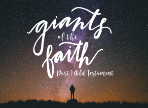 Giants of the Faith (7/10/16 – 8/22/16)