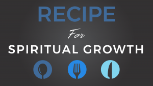 A Recipe for Spiritual Growth